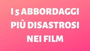 La classifica dei 5 abbordaggi più disastrosi nei film